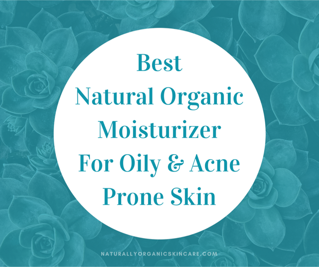 Best Natural Moisturizer For Acne Prone Oily Skin